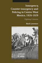 Insurgency, Counter-insurgency and Policing in Centre-West Mexico, 1926-1929 cover