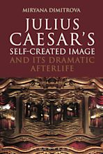 Julius Caesar's Self-Created Image and Its Dramatic Afterlife cover