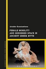 Female Mobility and Gendered Space in Ancient Greek Myth cover