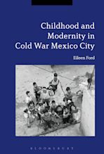 Childhood and Modernity in Cold War Mexico City cover