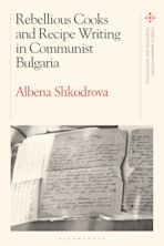 Rebellious Cooks and Recipe Writing in Communist Bulgaria cover