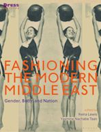 Fashioning the Modern Middle East cover