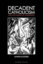 Decadent Catholicism and the Making of Modernism cover