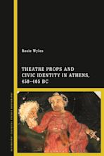 Theatre Props and Civic Identity in Athens, 458-405 BC cover