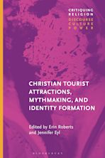 Christian Tourist Attractions, Mythmaking, and Identity Formation cover