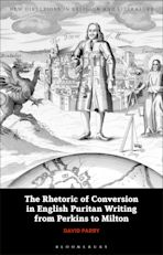The Rhetoric of Conversion in English Puritan Writing from Perkins to Milton cover