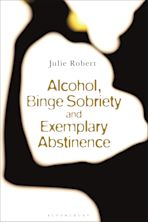 Alcohol, Binge Sobriety and Exemplary Abstinence cover