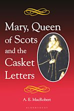 Mary, Queen of Scots and the Casket Letters cover