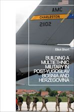 Building a Multiethnic Military in Post-Yugoslav Bosnia and Herzegovina cover
