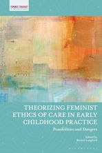 Theorizing Feminist Ethics of Care in Early Childhood Practice cover
