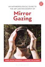 An Anthropological Guide to the Art and Philosophy of Mirror Gazing cover