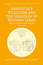Aristotle's Syllogism and the Creation of Modern Logic cover