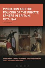Probation and the Policing of the Private Sphere in Britain, 1907-1962 cover