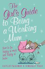 The Girl's Guide to Being a Working Mum cover