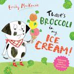 There's Broccoli in my Ice Cream! cover