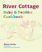 River Cottage Baby and Toddler Cookbook cover