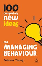 100 Completely New Ideas for Managing Behaviour cover