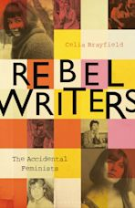 Rebel Writers: The Accidental Feminists cover