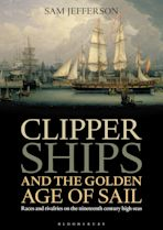Clipper Ships and the Golden Age of Sail cover