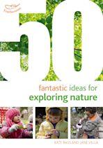 50 Fantastic Ideas for Exploring Nature cover