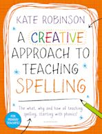 A Creative Approach to Teaching Spelling: The what, why and how of teaching spelling, starting with phonics cover