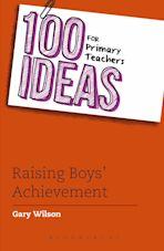 100 Ideas for Primary Teachers: Raising Boys' Achievement cover