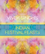 Vivek Singh's Indian Festival Feasts cover