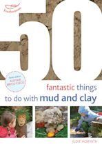 50 Fantastic Ideas for things to do with Mud and Clay cover