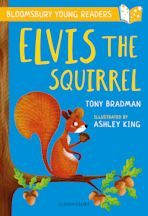 Elvis the Squirrel: A Bloomsbury Young Reader cover