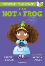 I Am Not A Frog: A Bloomsbury Young Reader cover