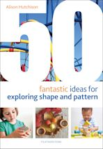50 Fantastic Ideas for Exploring Shape and Pattern cover