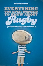 Everything You Ever Wanted to Know About Rugby But Were too Afraid to Ask cover