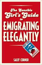 The Sensible Girl's Guide to Emigrating Elegantly cover