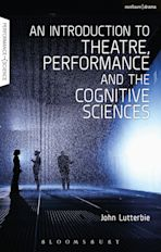 An Introduction to Theatre, Performance and the Cognitive Sciences cover