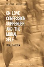 On Love, Confession, Surrender and the Moral Self cover