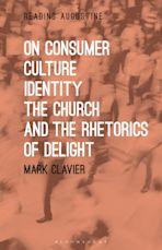 On Consumer Culture, Identity, the Church and the Rhetorics of Delight cover