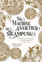 The Machine Anxieties of Steampunk cover