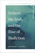 Ireland, the Irish, and the Rise of Biofiction cover