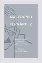 Macedonio Fernández: Between Literature, Philosophy, and the Avant-Garde cover