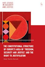 The Constitutional Structure of Europe's Area of 'Freedom, Security and Justice' and the Right to Justification cover