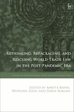 Rethinking, Repackaging, and Rescuing World Trade Law in the Post-Pandemic Era cover