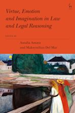 Virtue, Emotion and Imagination in Law and Legal Reasoning cover