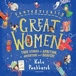 Fantastically Great Women: True Stories of Ambition, Adventure and Bravery cover
