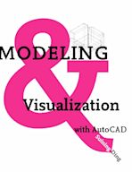 Modeling and Visualization with AutoCAD cover