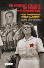 The Economic Struggle for Power in Tito's Yugoslavia cover