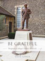 Be Grateful: Brighton College's Fallen 1939–45 cover