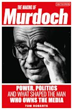 The Making of Murdoch: Power, Politics and What Shaped the Man Who Owns the Media cover