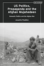US Politics, Propaganda and the Afghan Mujahedeen: Domestic Politics and the Afghan War cover