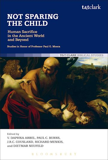 Not Sparing the Child: Human Sacrifice in the Ancient World and Beyond cover