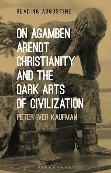 On Agamben, Arendt, Christianity, and the Dark Arts of Civilization cover